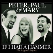 Peter, Paul And Mary, If I Had A Hammer: The Legend Begins (LP)