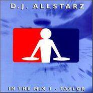 D.J. Allstarz, In The Mix 1 - Taylor (CD)
