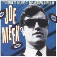 Joe Meek, It's Hard To Believe It: The Amazing World of Joe Meek (CD)