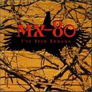 MX-80, I've Seen Enough (CD)