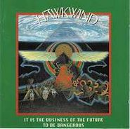 Hawkwind, It Is The Business Of The Future To Be Dangerous (CD)