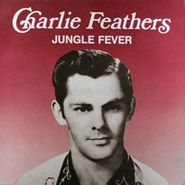 Charlie Feathers, Jungle Fever