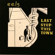 "Eels, Last Stop: This Town [UK Issue] (7"")"
