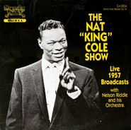 """Nat King Cole, The Nat """"King"""" Cole Show: Live 1957 Broadcasts (LP)"""