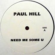 "Paul Hill, Need Me Some U / Music (12"")"