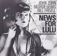 John Zorn, News For Lulu (CD)