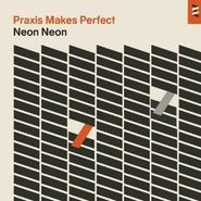 Neon Neon, Praxis Makes Perfect [Deluxe Edition] (CD)