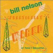 Bill Nelson, Practically Wired...Or How I Became Guitarboy (CD)