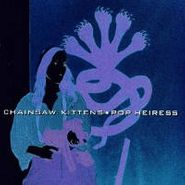 Chainsaw Kittens, Pop Heiress (CD)