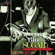 Big Sugar, Ride Like Hell EP! (CD)