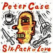 Peter Case, Six-Pack Of Love (CD)