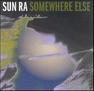 Sun Ra, Somewhere Else