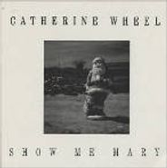 Catherine Wheel, Show Me Mary (CD)