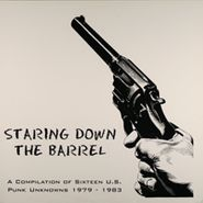 Various Artists, Staring Down The Barrel: A Compilation Of Sixteen U.S. Punk Unknowns 1979 - 1983