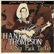 Hank Thompson, Six Pack To Go:  Gonna Shake This Shack Tonight (CD)