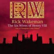 Rick Wakeman, The Six Wives Of Henry VIII: Live At Hampton Court Palace (CD)