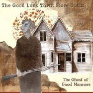The Good Luck Thrift Store Outfit, The Ghost Of Good Manners [Home Grown] (CD)
