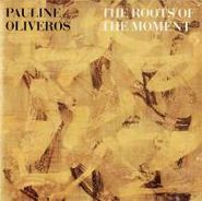 Pauline Oliveros, The Roots of the Moment [Import] (CD)