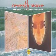 Seventh Wave, Things To Come / Psi-fi (CD)