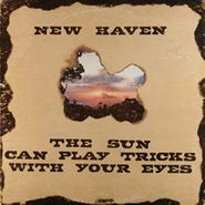 New Haven, The Sun Can Play Tricks With Your Eyes