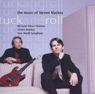 Steven Mackey, Tuck And Roll: The Music Of Steven Mackey (CD)