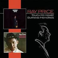 Ray Price, Touch My Heart / Burning Memories (CD)
