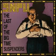 SNFU, The Last of the Big Time Suspenders (LP)