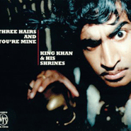 King Khan & His Shrines, Three Hairs And You're Mine (CD)