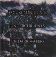 O Yuki Conjugate, Undercurrents (In Dark Water) [Import, Limited Edition] (CD)