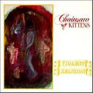 Chainsaw Kittens, Violent Religion (CD)