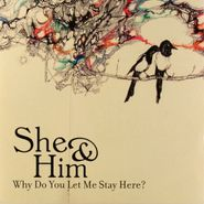 """She & Him, Why Do You Let Me Stay Here? (7"""")"""