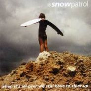 Snow Patrol, When It's All Over We Still Have To Clear Up (CD)