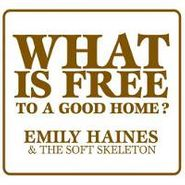 Emily Haines & The Soft Skeleton, What Is Free To A Good Home? (CD)