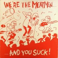 The Meatmen, We're The Meatmen...And You Suck [White Vinyl] (LP)