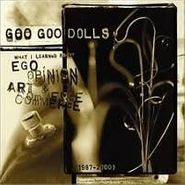 Goo Goo Dolls, What I Learned About Ego, Opinion, Art & Commerce (CD)