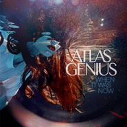 Atlas Genius, When It Was Now (CD)