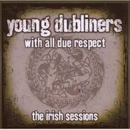 The Young Dubliners, With All Due Respect: The Irish Sessions (CD)