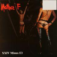Mother F, XXIV Minus (1) (LP)
