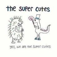 The Super Cutes, Yes, We Are The Super Cutes [Home Grown] (CD)