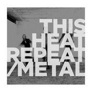This Heat, Repeat / Metal [Colored Vinyl] (LP)
