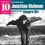Jonathan Richman, Essential Recordings: Vampire Girl - Perfect 10 Series (CD)