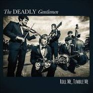 The Deadly Gentlemen, Roll Me, Tumble Me (CD)