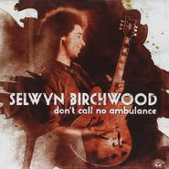 Selwyn Birchwood, Don't Call No Ambulance (CD)