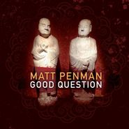 Matt Penman, Good Question (CD)