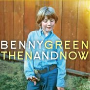 Benny Green, Then And Now (CD)