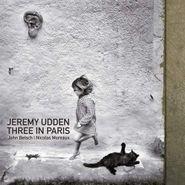 Jeremy Udden, Three In Paris (CD)