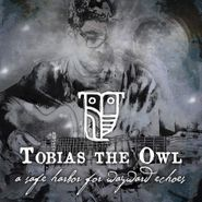 Tobias The Owl, A Safe Harbor For Wayward Echoes (LP)