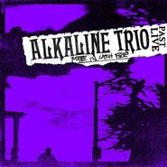 Alkaline Trio, Maybe I'll Catch Fire (Past Live) (LP)
