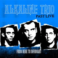 Alkaline Trio, From Here To Infirmary (Past Live) (LP)