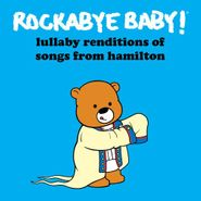 Rockabye Baby!, Lullaby Renditions Of Songs From Hamilton (CD)